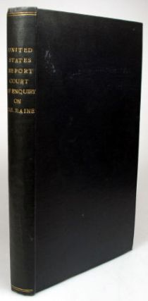 Report of the Proceedings of a Court of Inquiry... into the Loss of the U.S.S. Maine. In the...