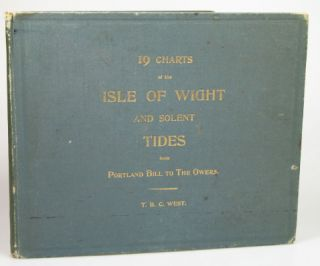 19 Charts of the Isle of Wight & Solent Tides, from Portland Bill to the Owers. T. B. C. WEST