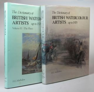 The Dictionary of British Watercolour Artists, up to 1920. H. L. MALLALIEU
