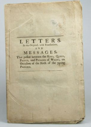 Letters in the Original, with Translations, and Messages, That passed between the King, Queen,...