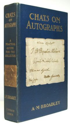Chats on Autographs. A. M. BROADLEY.