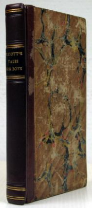 Elliott's Tales, for Boys. Containing Self-Will, or Young Heads not the Wisest. The Ramble; or,...