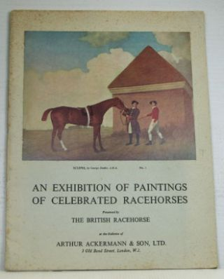 An Exhibition of Paintings of Celebrated Racehorses. Presented by the British Racehorse at the...
