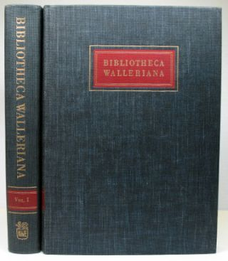 Bibliotheca Walleriana. The Books Illustrating the History of Medicine and Science Collected by...