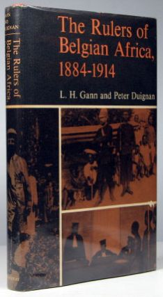 The Rulers of Belgian Africa. 1884-1914. L. H. GANN, Peter DUIGNAN