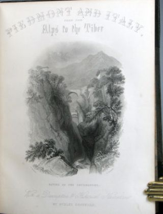 Piedmont and Italy, from the Alps to the Tiber. Illustrated in a Series of Views Taken on the Spot.