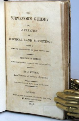 The Surveyor's Guide; or, a Treatise on Practical Land Surveying; Being a Complete Introduction...
