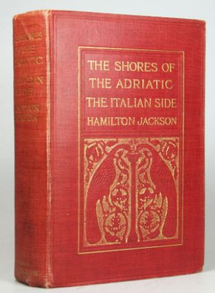 The Shores of the Adriatic. The Italian Side. An Architectural and Archæological Pilgrimage. F....