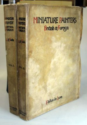 Miniature Painters. British and Foreign, with some account of those who practised in America in...