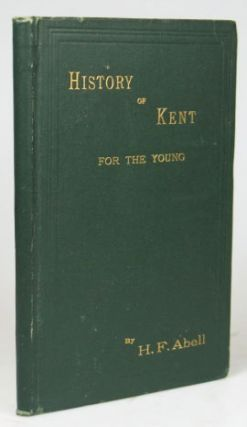 A Short History of Kent for the Young. Henry Francis ABELL