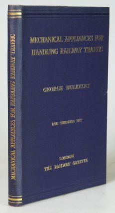 Mechanical Appliances for Handling Railway Traffic. George BULKELEY.
