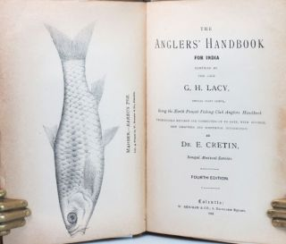 The Anglers' Handbook for India, Compiled by the late... Being the North Punjab Fishing Club...