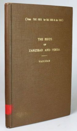 The Birds of Zanzibar and Pemba. Part[s] I-II. J. H. VAUGHAN
