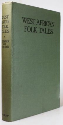 West African Folk-Tales. Collected and Arranged by. W. H. BARKER, Cecilia SINCLAIR