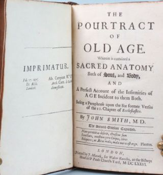 The Pourtract of Old Age. Wherein is contained a Sacred Anatomy Both of Soul, and Body, and A Perfect Account of the Infirmities of Age Incident to them Both. Being a Paraphrase upon the Six former Verses of the 12. Chapter of Ecclesiastes.