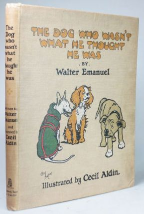 The Dog Who Wasn't What He Thought He Was. Illustrated by Cecil Aldin. ALDIN, Walter EMANUEL.