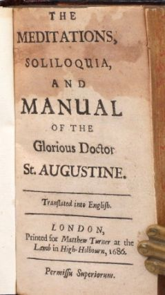 The Meditations, Soliloquia, and Manual, of the Glorious Doctor... Translated into English [by John Floyd].