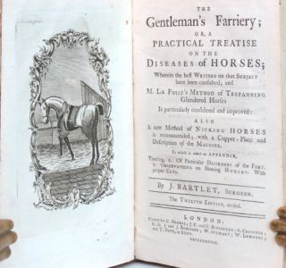 The Gentleman's Farriery; or, a Practical Treatise on the Diseases of Horses; Wherein the Best Writers on that Subject have been Consulted; and M. La Fosse's Method of Trepanning Glandered Horse is Particularly Considered and Improved: Also a New Method of Nicking Horses is Recommended; with a Copper-Plate and Description of the Machine...