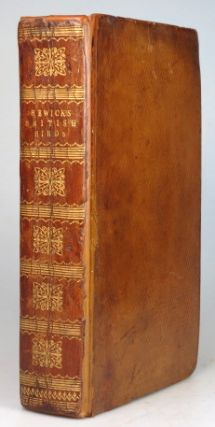 A History of British Birds. The figures engraved on wood by... the History and Description of...