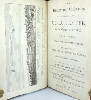 The History and Antiquities of the Most Ancient Town and Borough of Colchester in the County of Essex, in Three Books. Collected Chiefly from Manuscripts. With an Appendix of Records and Original Papers...