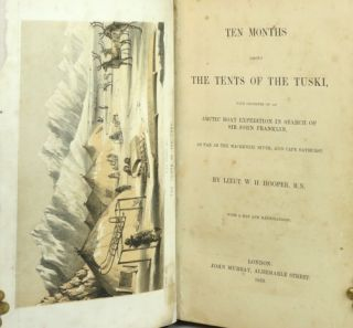 Ten Months Among the Tents of the Tuski, with Incidents of an Arctic Boat Expedition in Search of Sir John Franklin, as Far as the Mackenzie River, and Cape Bathurst.