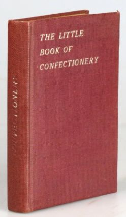 The Little Book of Confectionery. George NEWNES, Publisher