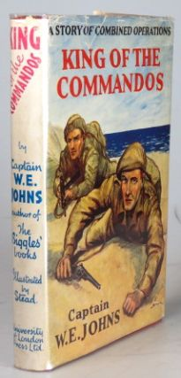 King of the Commandos. A Story of Combined Operations. Illustrated by Stead. Captain W. E. JOHNS
