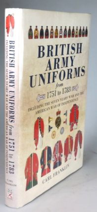 British Army Uniforms from 1751 to 1783. Including the Seven Years' War and the American War of...