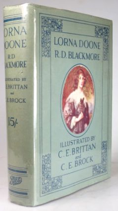 Lorna Doone. A Romance of Exmoor. With... Landscapes by Charles E. Brittan; Figure Subjects by Charles E. Brock. R. D. BLACKMORE.
