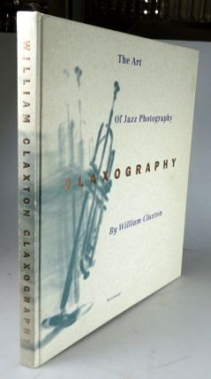 Claxography. The Art of Jazz Photography. William CLAXTON