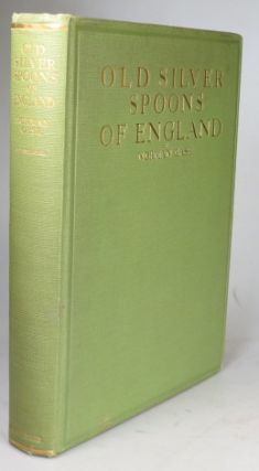 Old Silver Spoons of England. A practical guide for collectors. Norman GASK