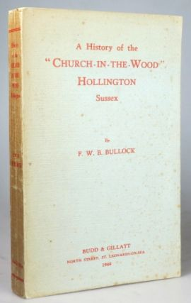 "A History of the ""Church-in-the-Wood"", Hollington, Sussex. With a Foreword By the Right Rev. A.F...."