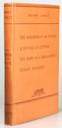 The Madonna of the Future. A Bundle of Letters. The Diary of a Man of Fifty. Eugene Pickering....