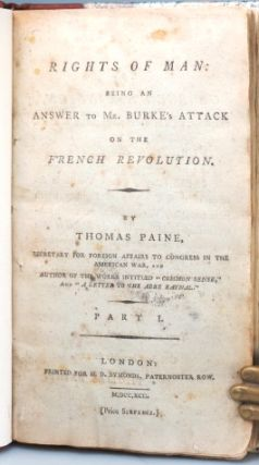 Rights of Man: Being an Answer to Mr. Burke's Attack on the French Revolution. [with] Part the Second. Combining Principle and Practice. [and] Letter Addressed to the Addressers on the Late Proclamation.