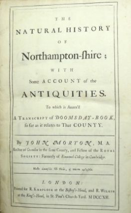 The Natural History of Northampton-shire; With some Account of the Antiquities. To which is...