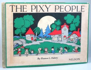 The Pixy People. Pictures and Rhymes by. Eleanor L. HALSEY