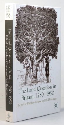 The Land Question in Britain, 1750-1950. Edited by. Matthew CRAGOE, Paul READMAN.