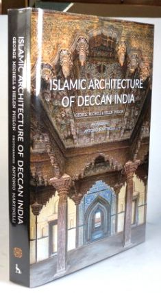 Islamic Architecture of Deccan India. Photographs by Antonio Martinelli. George MICHELL, Helen...