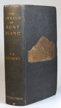 The Annals of Mont Blanc. A Monograph. Charles Edward MATHEWS