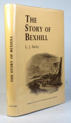 The Story of Bexhill. L. J. BARTLEY