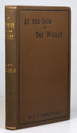 At the Sign of the Wicket. Essays on the Glorious Game. Edmund B. V. CHRISTIAN