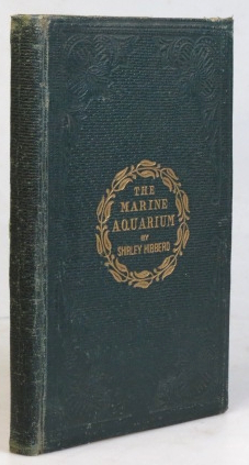 The Book of the Marine Aquarium; or practical instructions on the formation, stocking, and...