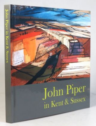 John Piper in Kent & Sussex. Curated by Nathaniel Hepburn. John PIPER.