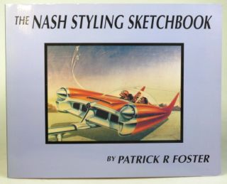 The Nash Styling Sketchbook. Patrick R. FOSTER