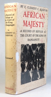 African Majesty. A Record of Refuge at the Court of the King of Bangangté in the French Cameroons. F. Clement C. EGERTON.