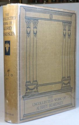 The Uncollected Work of... with an Introduction by C. Lewis Hind. Aubrey BEARDSLEY