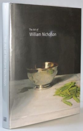 The Art of William Nicholson. NICHOLSON, Colin CAMPBELL, Merlin JAMES, Patricia REED, Sanford...