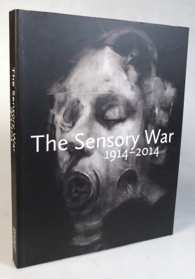 The Sensory War. 1914-2014. With contributions by Dorothy C. Price, Suzannah Biernoff. Ana...