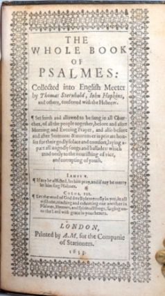 [The Holy Bible, containing the Old Testament and the New: newly translated out of the original tongues...]. [with] The Whole Book of Psalmes: Collected into English Meeter by Thomas Sternhold, John Hopkins, and others, conferred with the Hebrew...