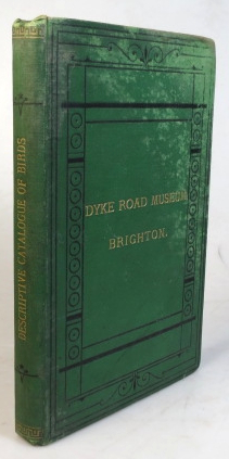 Catalogue of Cases of Birds in the Dyke Road Museum, Brighton, Giving a few Descriptive Notes,...